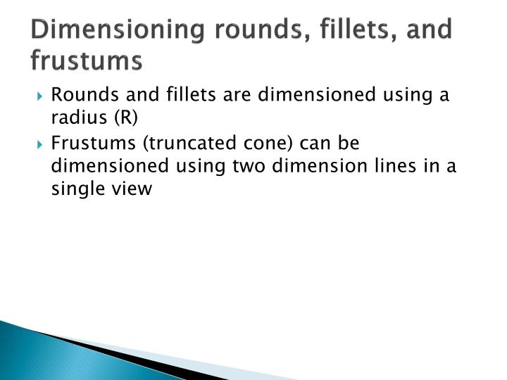 Dimensioning rounds, fillets, and frustums