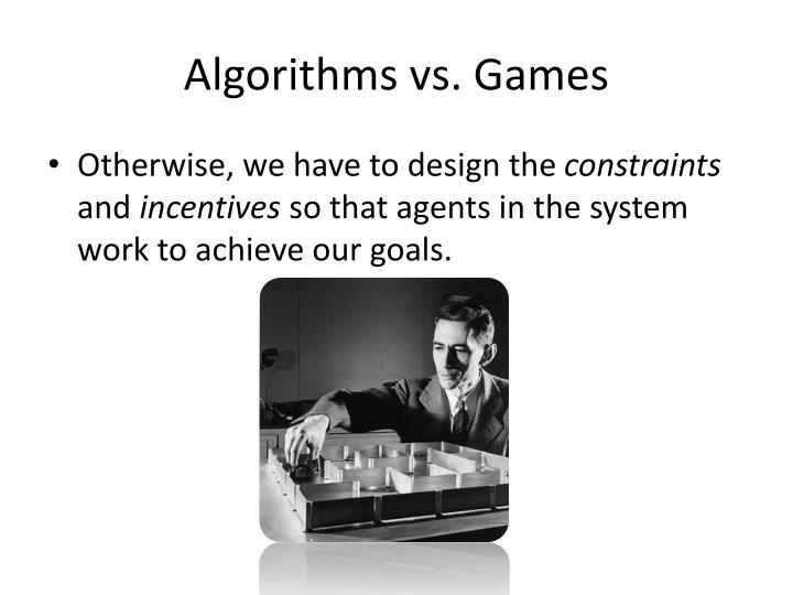 Algorithms vs. Games