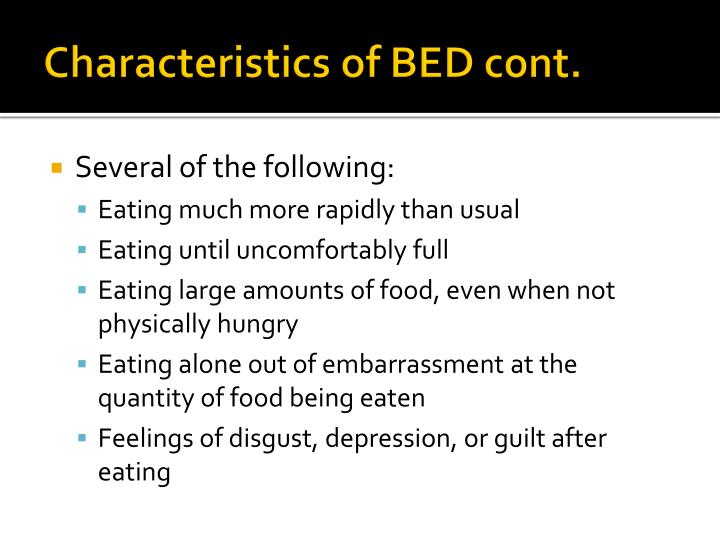 Characteristics of BED cont.