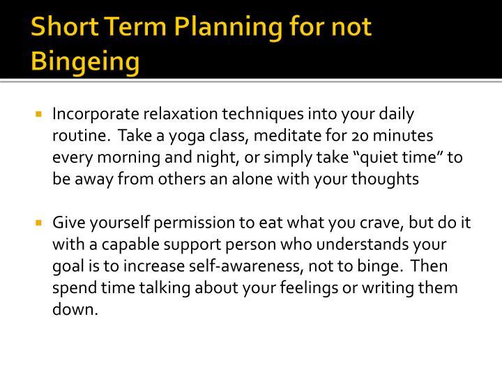 Short Term Planning for not Bingeing