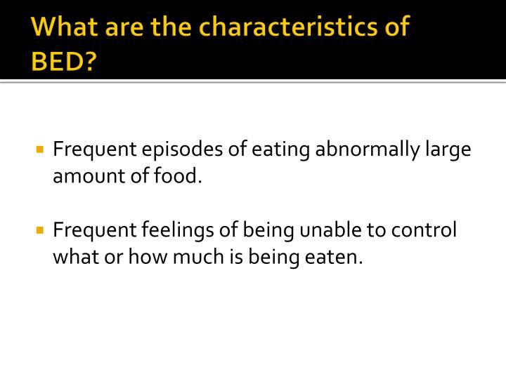 What are the characteristics of BED?