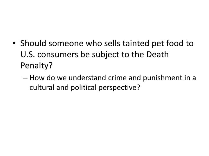Should someone who sells tainted pet food to U.S. consumers be subject to the Death Penalty?
