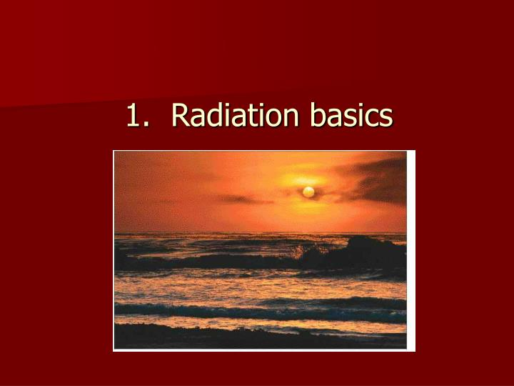 1.  Radiation basics