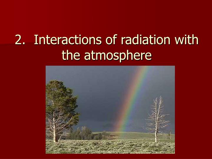2.  Interactions of radiation with the atmosphere