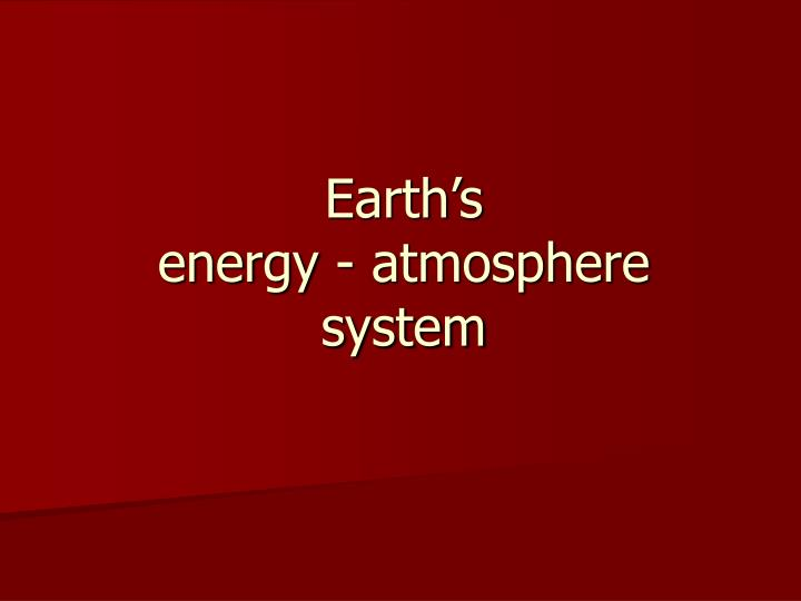 Earth s energy atmosphere system