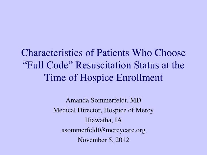 "Characteristics of Patients Who Choose ""Full Code"" Resuscitation Status at the Time of Hospice Enrollment"