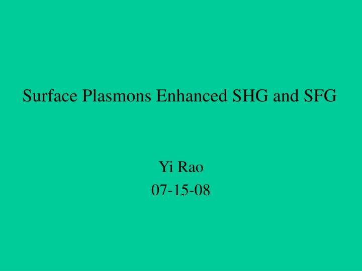 Surface plasmons enhanced shg and sfg