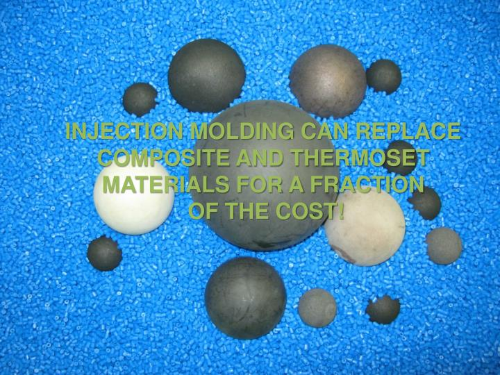 INJECTION MOLDING CAN REPLACE