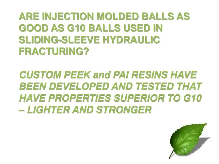 ARE INJECTION MOLDED BALLS AS GOOD AS G10 BALLS USED IN SLIDING-SLEEVE HYDRAULIC FRACTURING?