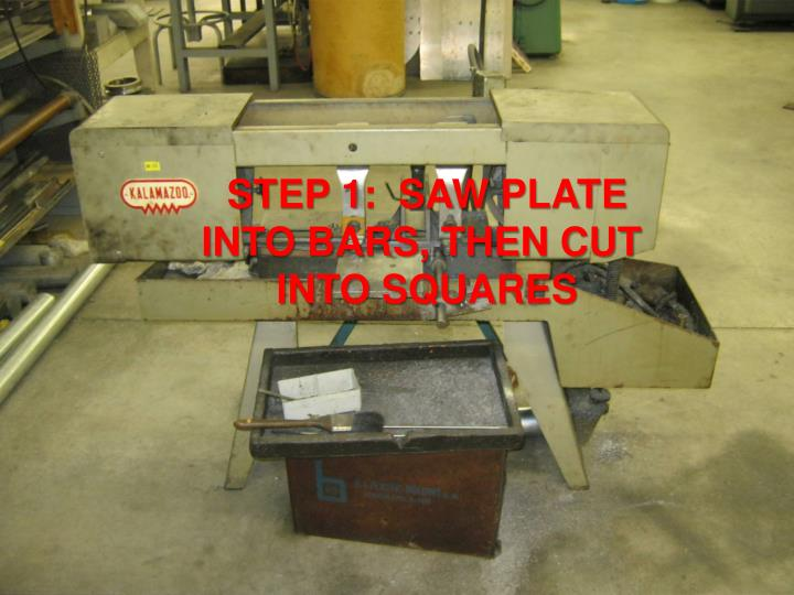 STEP 1:  SAW PLATE