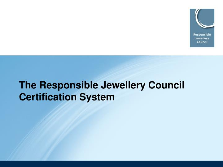 The responsible jewellery council certification system