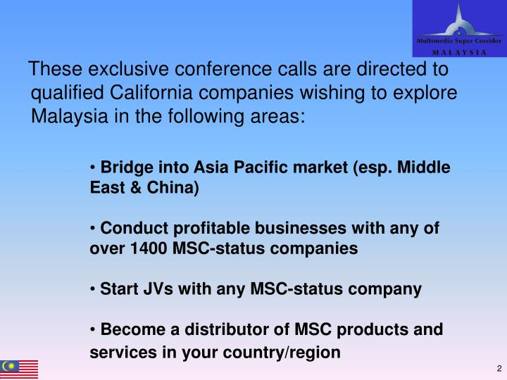 These exclusive conference calls are directed to qualified California companies wishing to explore Malaysia in the following areas: