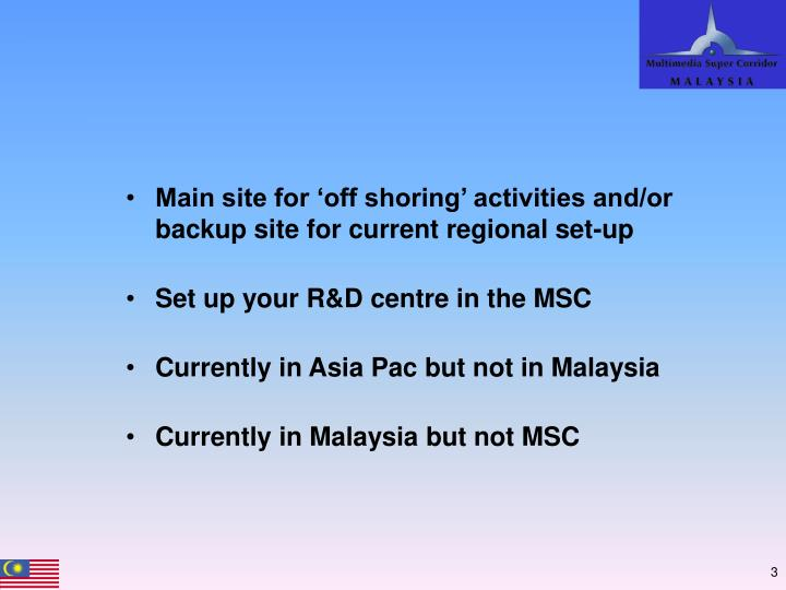 Main site for 'off shoring' activities and/or backup site for current regional set-up