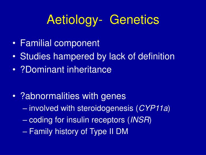 Aetiology-  Genetics