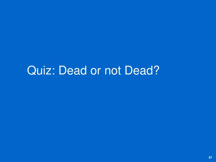 Quiz: Dead or not Dead?