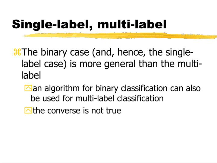 Single-label, multi-label