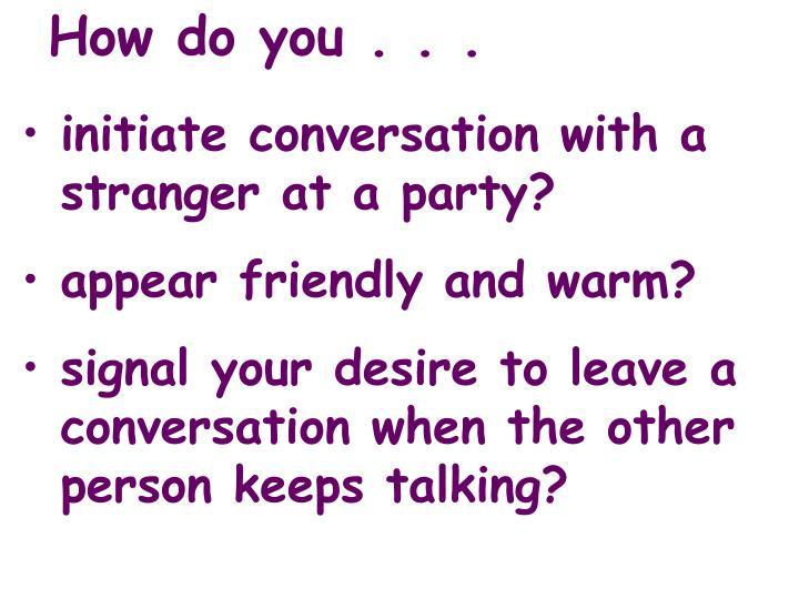 How do you . . .