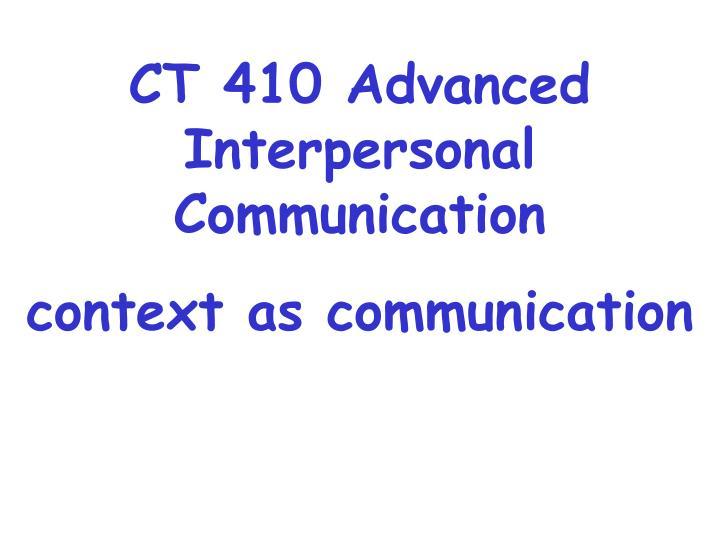 CT 410 Advanced Interpersonal Communication