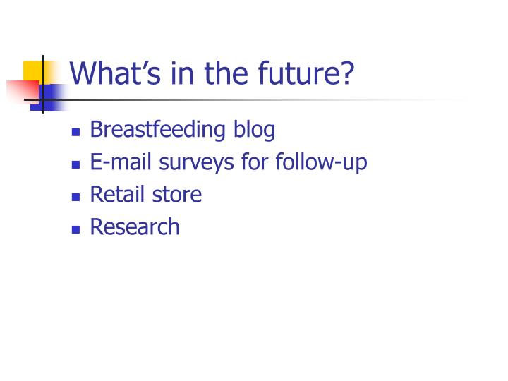 What's in the future?