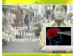 attention follows intention