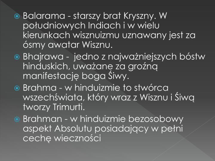 Balarama - starszy brat Kryszny. W południowych Indiach i w wielu kierunkach wisznuizmu uznawany jest za ósmy awatar Wisznu.