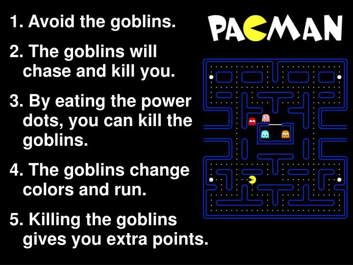 Avoid the goblins.