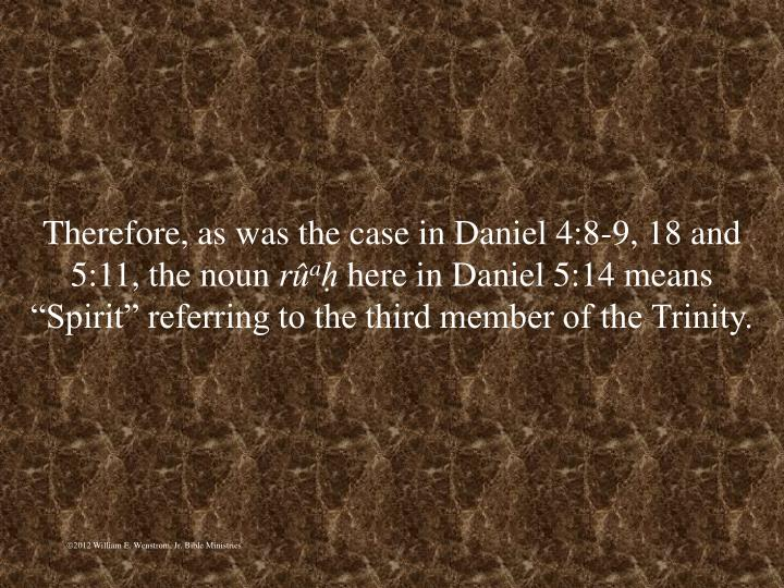 Therefore, as was the case in Daniel 4:8-9, 18 and 5:11, the noun