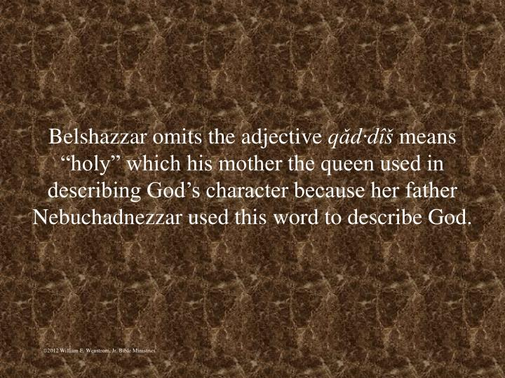 Belshazzar omits the adjective