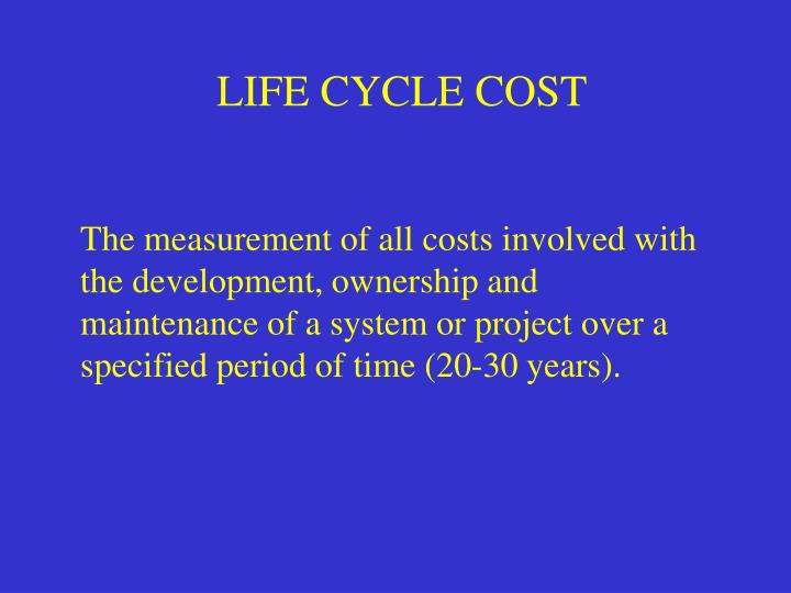 LIFE CYCLE COST