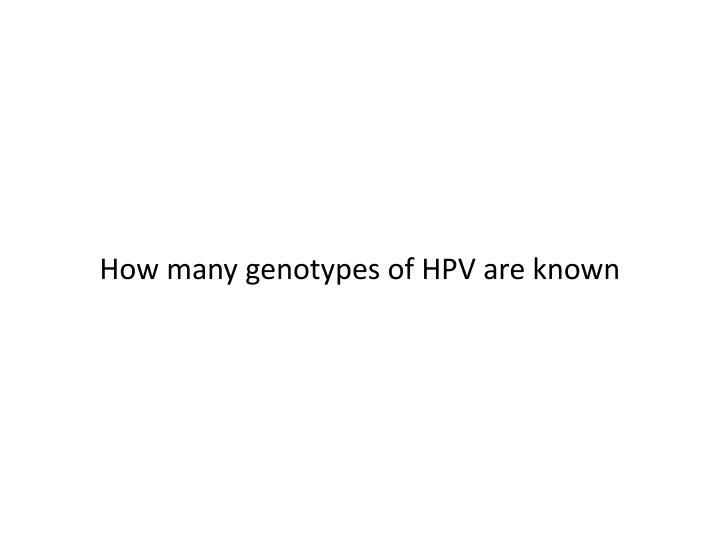 How many genotypes of HPV are known