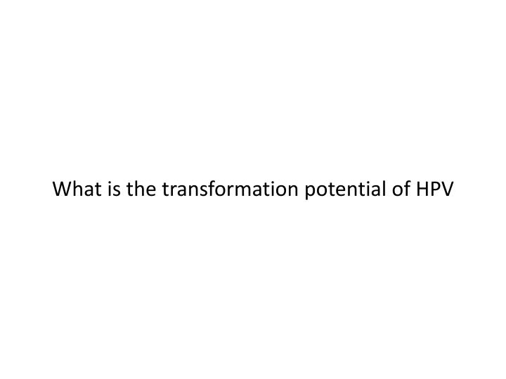What is the transformation potential of HPV