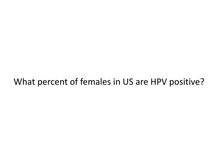 What percent of females in US are HPV positive?