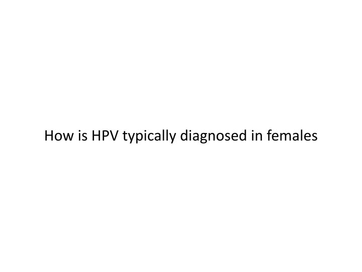 How is HPV typically diagnosed in females