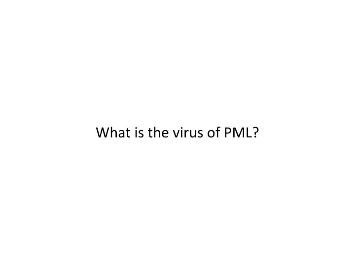 What is the virus of PML?