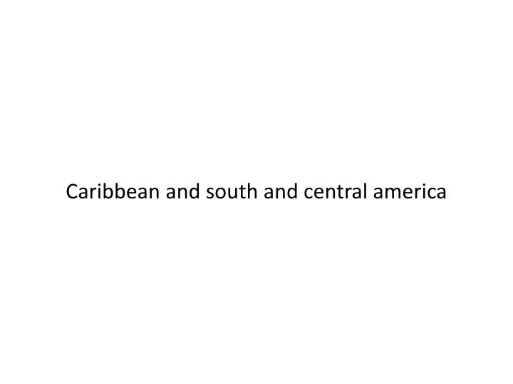 Caribbean and south and central