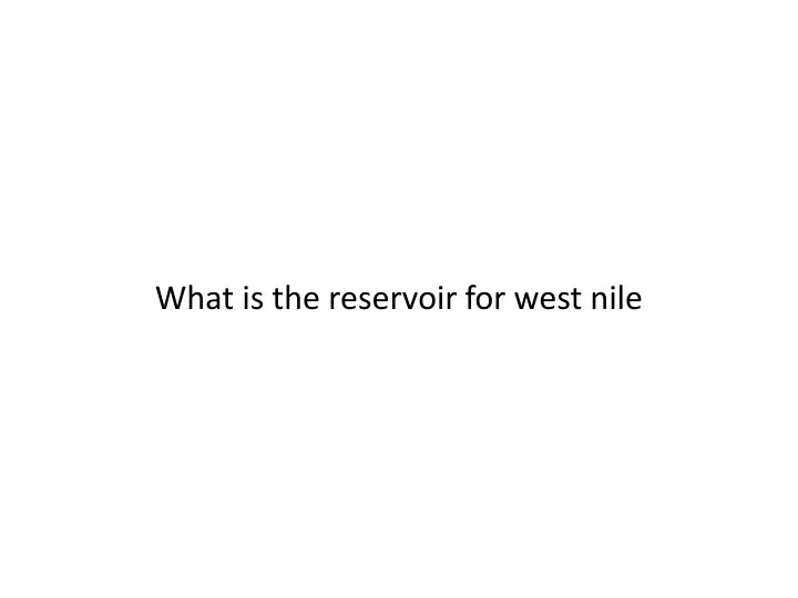 What is the reservoir for west
