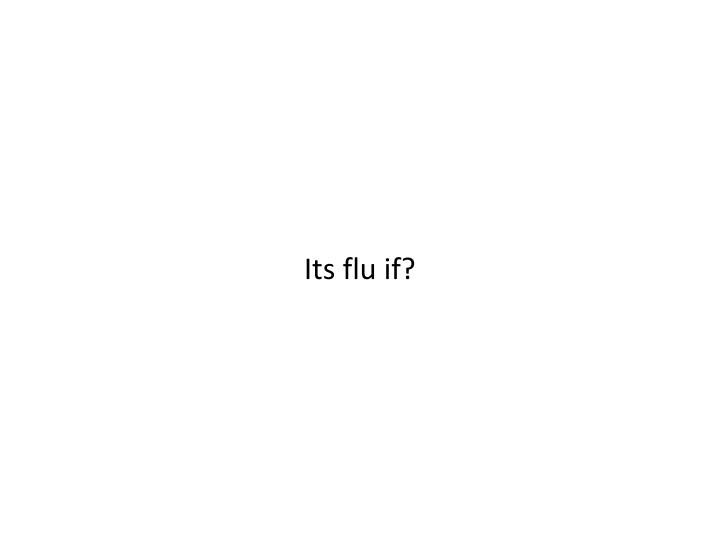 Its flu if?