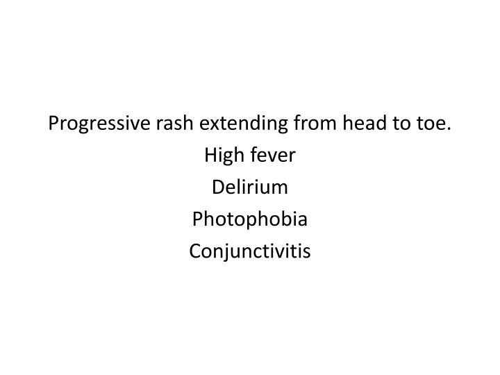 Progressive rash extending from head to toe.