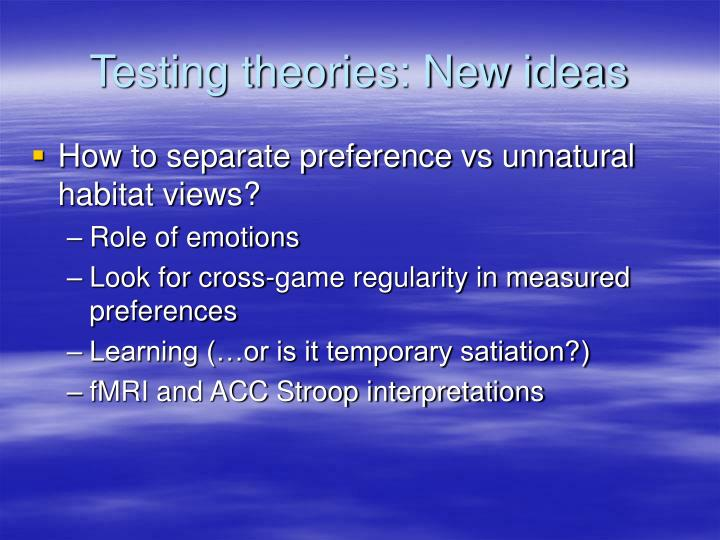 Testing theories: New ideas