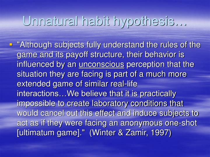 Unnatural habit hypothesis…