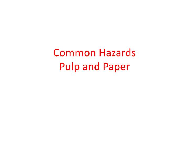 Common hazards pulp and paper