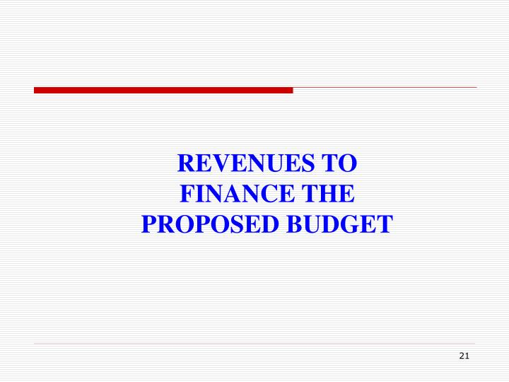 REVENUES TO FINANCE THE PROPOSED BUDGET
