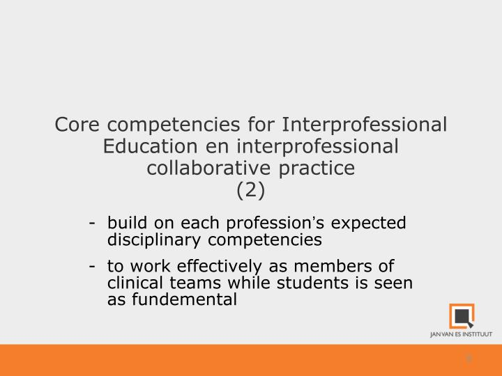 Core competencies for Interprofessional Education en interprofessional collaborative practice