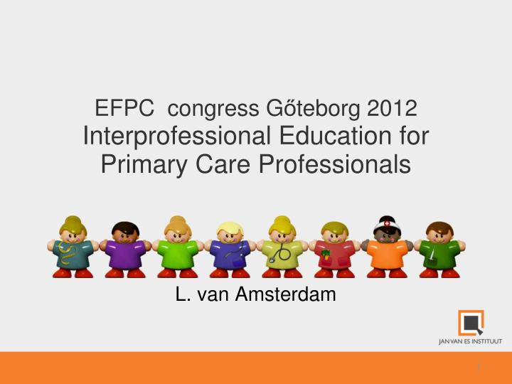Efpc congress g teborg 2012 interprofessional education for primary care professionals