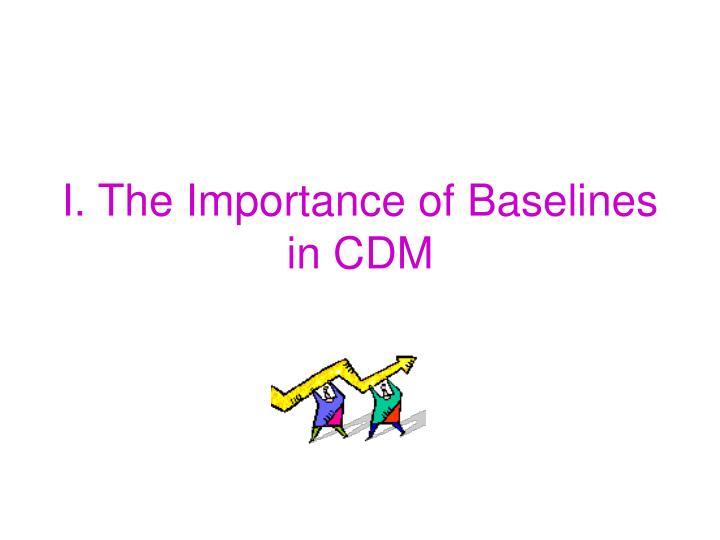I. The Importance of Baselines in CDM
