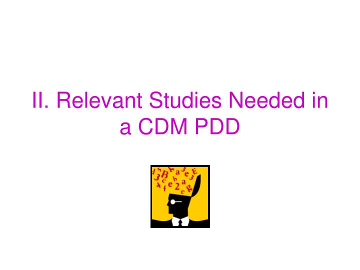II. Relevant Studies Needed in a CDM PDD