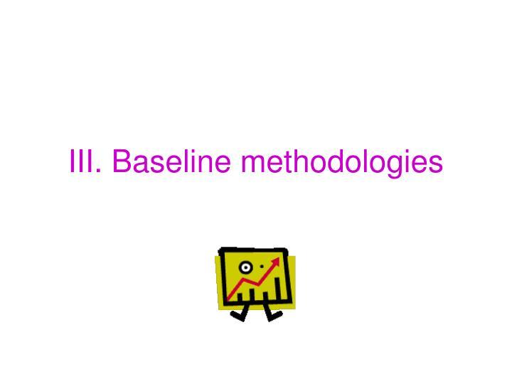 III. Baseline methodologies