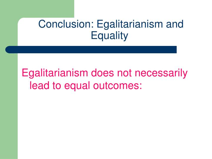 Conclusion: Egalitarianism and Equality