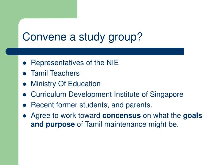 Convene a study group?
