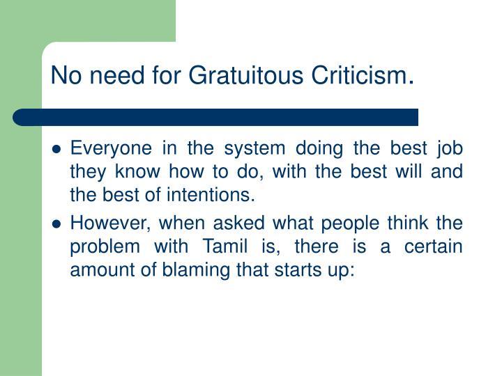 No need for Gratuitous Criticism